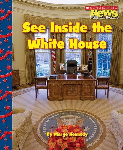 See Inside the White House (Scholastic News Nonfiction Readers): Kennedy, Marge