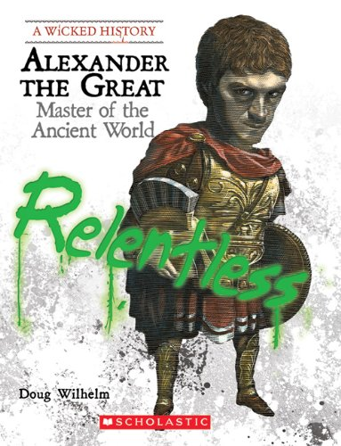 Alexander the Great: Master of the Ancient World (Wicked History): Doug Wilhelm