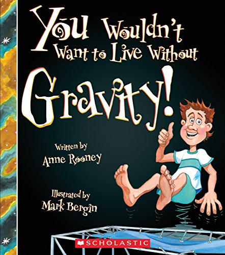 9780531214879: You Wouldn't Want to Live Without Gravity!