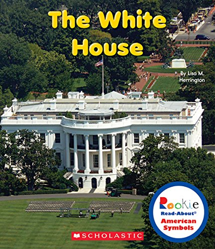 The White House (Rookie Read-About American Symbols): Lisa M. Herrington