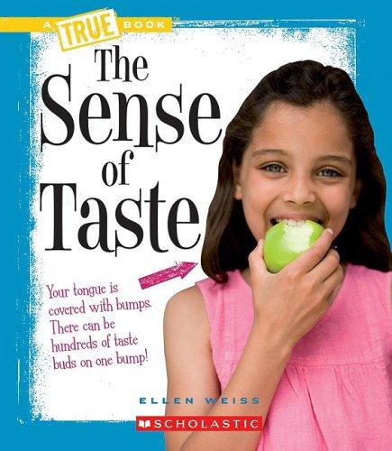 The Sense of Taste (A True Book) (053121835X) by Ellen Weiss