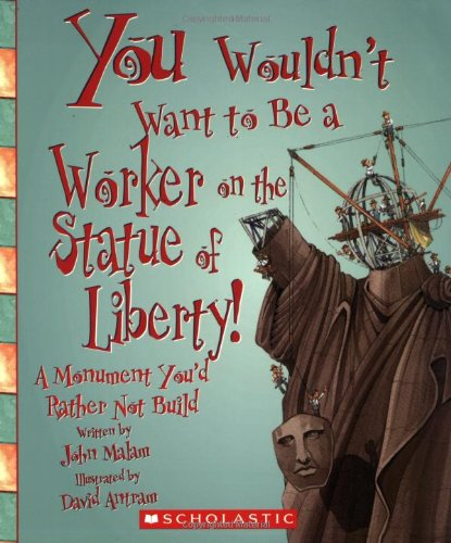 9780531219102: You Wouldn't Want to Be a Worker on the Statue of Liberty!: A Monument You'd Rather Not Build