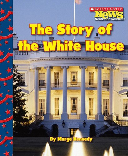 The Story of the White House (Scholastic News Nonfiction Readers): Marge Kennedy