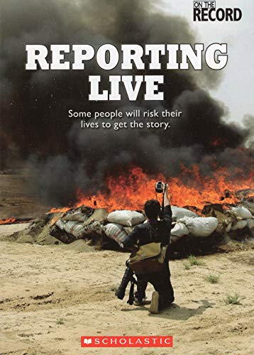 9780531225523: Reporting Live: Some People Will Risk Their Lives to Get the Story