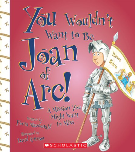 9780531228289: You Wouldn't Want to Be Joan of Arc!: A Mission You Might Want to Miss