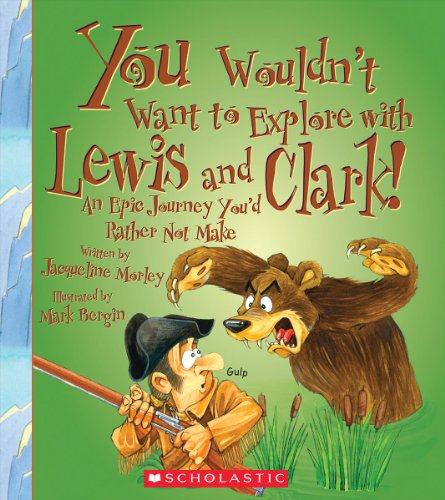 9780531230398: You Wouldn't Want to Explore with Lewis and Clark! (You Wouldn't Want to...: Adventurers and Explorers)