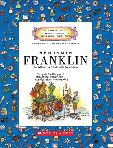 9780531237014: Benjamin Franklin: Electrified the World With New Ideas (Getting to Know the World's Greatest Inventors & Scientists)