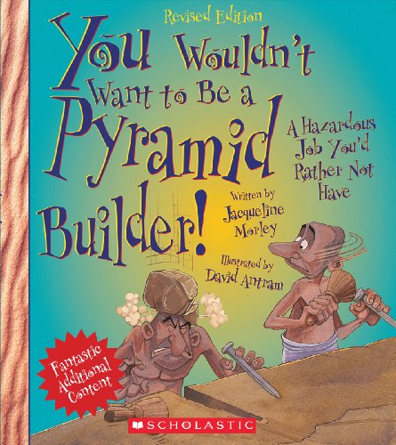 9780531238523: You Wouldn't Want to Be a Pyramid Builder!: A Hazardous Job You'd Rather Not Have