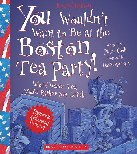 9780531238561: You Wouldn't Want to Be at the Boston Tea Party!: Wharf Water Tea You'd Rather Not Drink