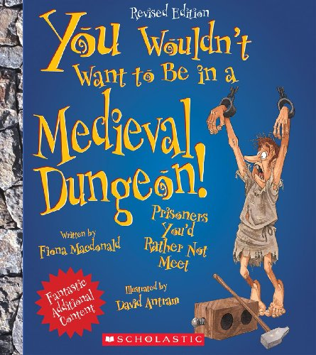 9780531245040: You Wouldn't Want to Be in a Medieval Dungeon!: Prisoners You'd Rather Not Meet