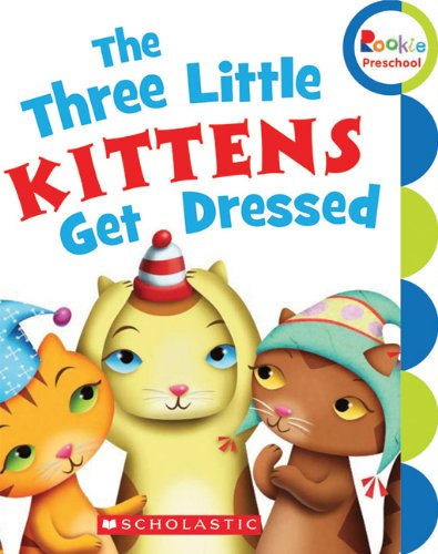 9780531245798: The Three Little Kittens Get Dressed