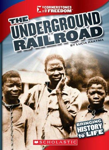 The Underground Railroad (Cornerstones of Freedom: Third (Library)): Lucia Raatma