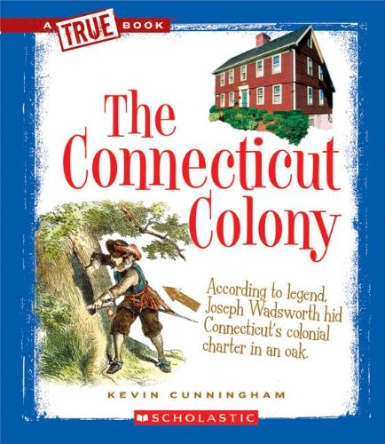 The Connecticut Colony (True Books: American History (Hardcover)): Cunningham, Kevin
