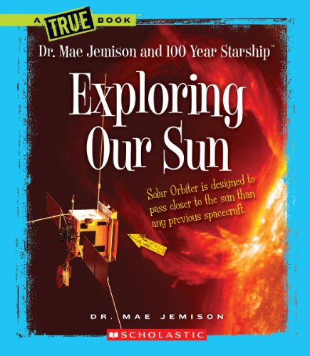9780531255025: Exploring Our Sun (True Books: Dr. Mae Jemison and 100 Year Starship)