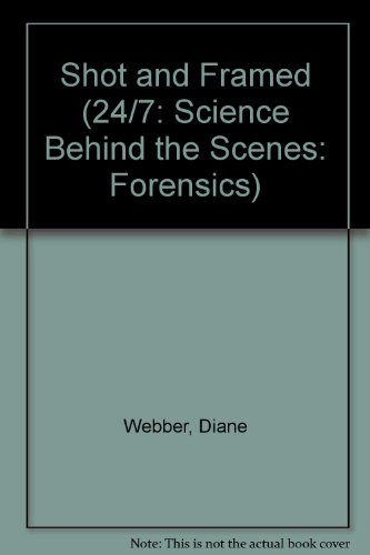 Shot and Framed (24/7: Science Behind the Scenes: Forensics): Webber, Diane