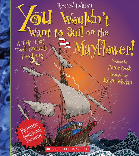 You Wouldn't Want to Sail on the Mayflower!: A Trip That Took Entirely Too Long: Sir Peter ...