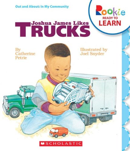 Joshua James Likes Trucks (Rookie Ready to Learn: Out and About: In My Community (Library)): ...
