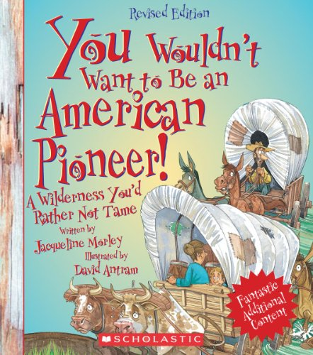9780531280256: You Wouldn't Want to Be an American Pioneer!: A Wilderness You'd Rather Not Tame