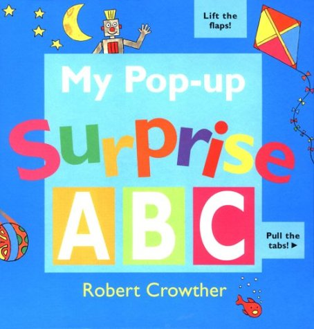 My Pop-Up Surprise A B C: Lift the Flaps! Pull the Tabs: Crowther, Robert