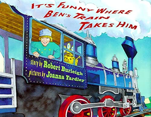 It's Funny Where Ben's Train Takes Him: Robert Burleigh, Joanna