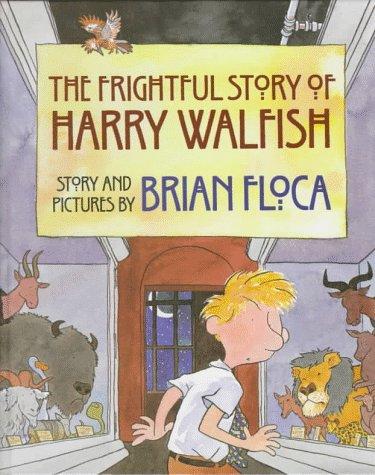 The Frightful Story of Harry Walfish: Brian Floca