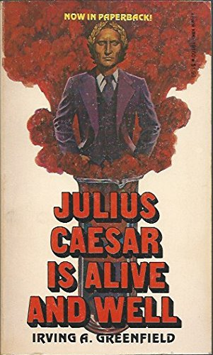 Julius Caesar Is Alive and Well: Irving A. Greenfield