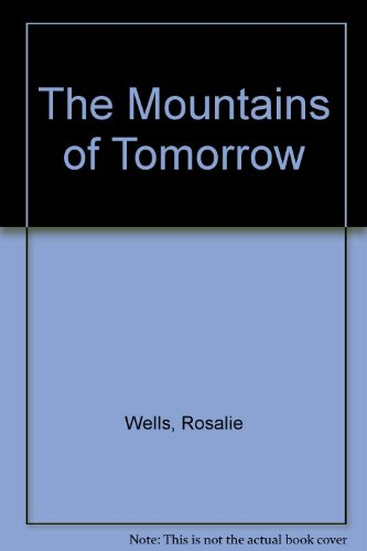 The Mountains of Tomorrow: Rosalie Wells