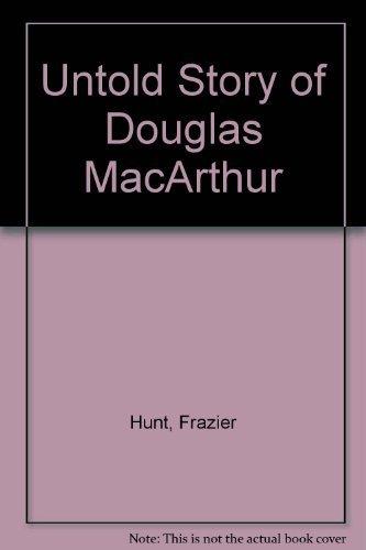 9780532221074: Untold Story of Douglas MacArthur [Paperback] by Hunt, Frazier