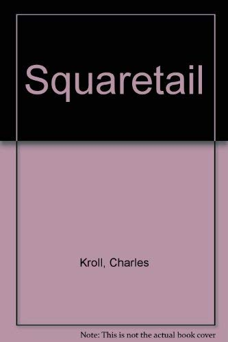 Squaretail: Kroll, Charles