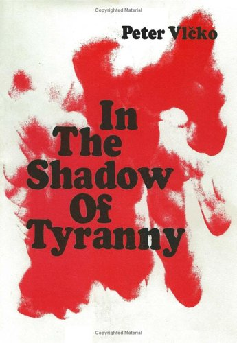 IN THE SHADOW OF TYRANNY (SIGNED): Vicko, Peter