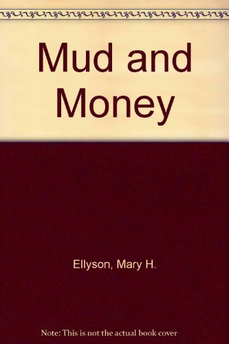 Mud And Money: Ellyson, Mary Holbert