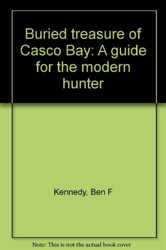 Buried Treasure of Casco Bay: A Guide: Kennedy, B.F. Jr.