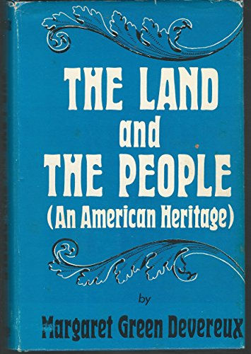Land and the people: An American heritage: Devereux, Margaret Green