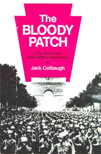 The Bloody Patch: A True Story of the Daring 28th Infantry Division: Colbaugh, Jack