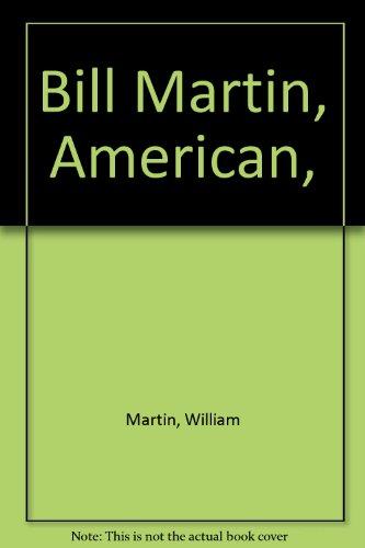 9780533009213: Bill Martin, American,