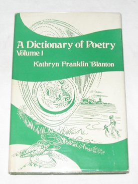 A Dictionary of Poetry Volume I: Blanton, Kathryn Franklin