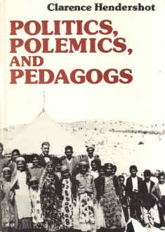 Politics, Polemics, and Pedagogs: A Study of: Hendershot, Clarence