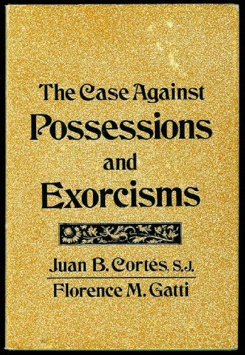 9780533015795: The case against possessions and exorcisms: A historical, biblical, and psychologocal analysis of demons, devils, and demoniacs