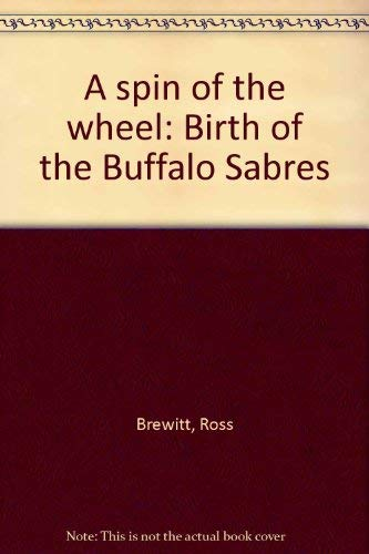 9780533016211: A Spin of the Wheel: Birth of the Buffalo Sabres