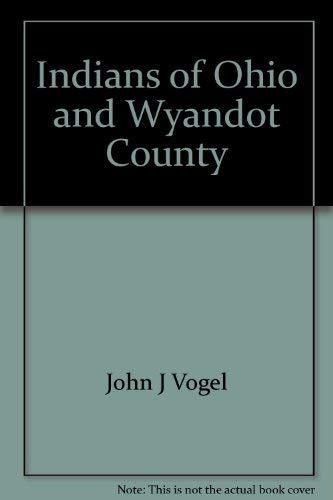 Indians of Ohio and Wyandot County: Vogel, John J