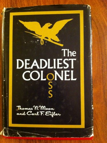 The Deadliest Colonel: Moon, Thomas N & Carl F. Eifler