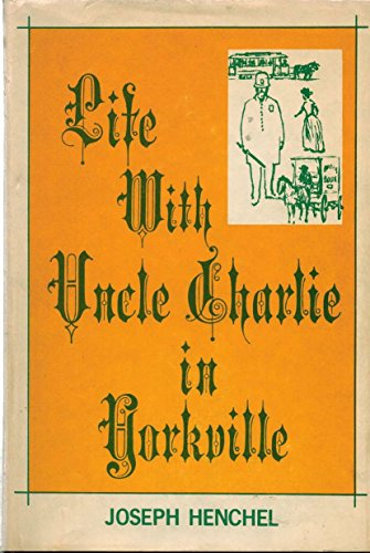 LIFE WITH UNCLE CHARLIE IN YORKVILLE: Henchel, Joseph