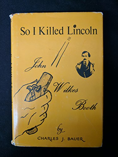 So I Killed Lincoln: John Wilkes Booth