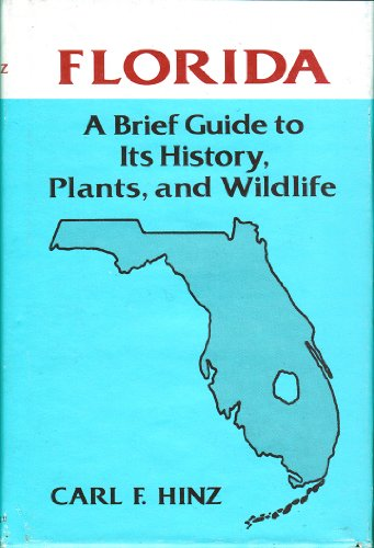 Florida: A brief guide to its history, plants and wildlife: Hinz, Carl F