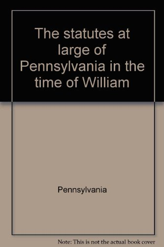 The statutes at large of Pennsylvania in the time of William Penn: Compiled under the authority of ...