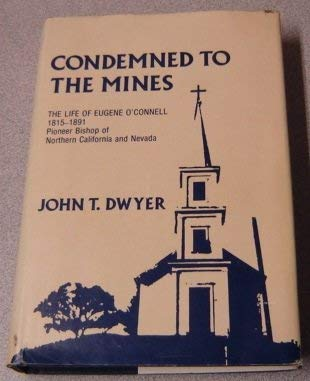 9780533021307: Condemned to the mines: The life of Eugene O'Connell, 1815-1891, pioneer bishop of Northern California and Nevada