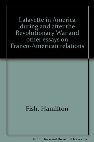 Lafayette in America during and after the Revolutionary War and other essays on Franco-American ...