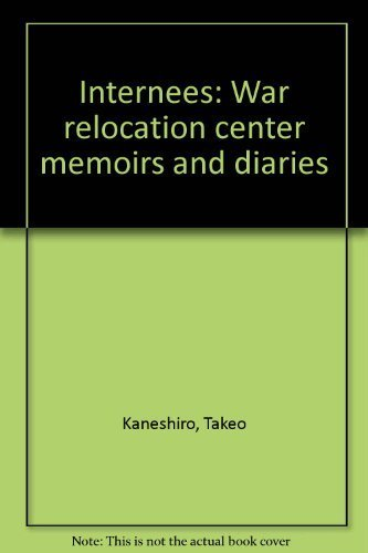 Internees: War Relocation Center Memoirs and Diaries: Kaneshiro, Takeo