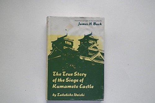 9780533023240: The True Story of the Siege of Kumamoto Castle =: Kumamoto Rojo no Jikkyo