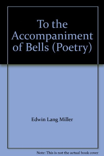 To the Accompaniment of Bells.: Miller, Edwin Lang,